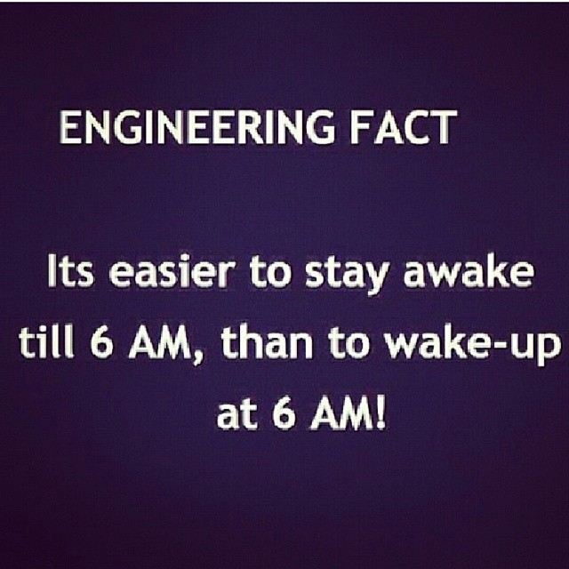 37 - Funny engineering fact that it is easier to stay up till 6 am than wake up at 6 am