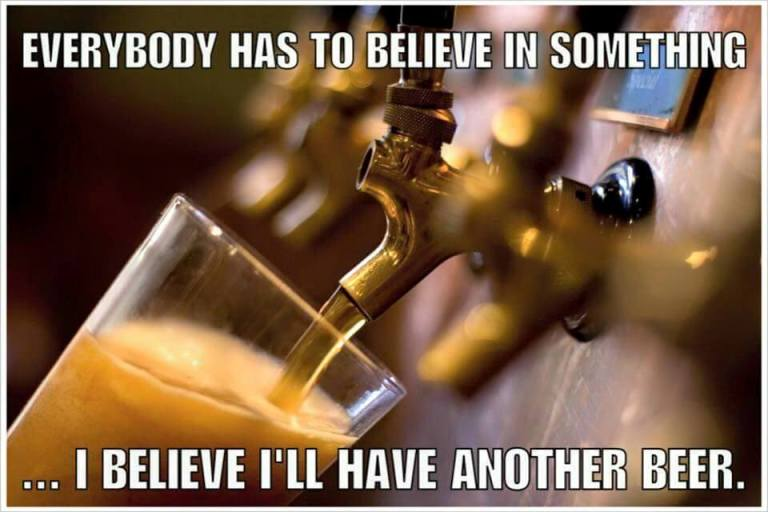 13 - Funny meme about believing in something, such as having another beer.