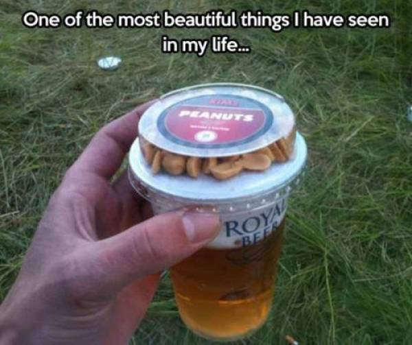 30 - Meme of a cup of beer and a top full of nuts being the most beautiful thing he has ever seen.