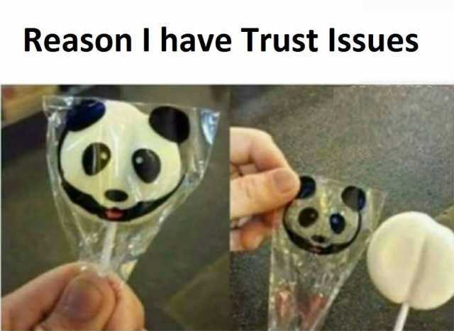 22 - 27 More Reasons We Have Trust Issues