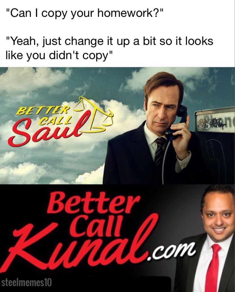 1 - Better Call Saul Meme about copying your friend's homework.