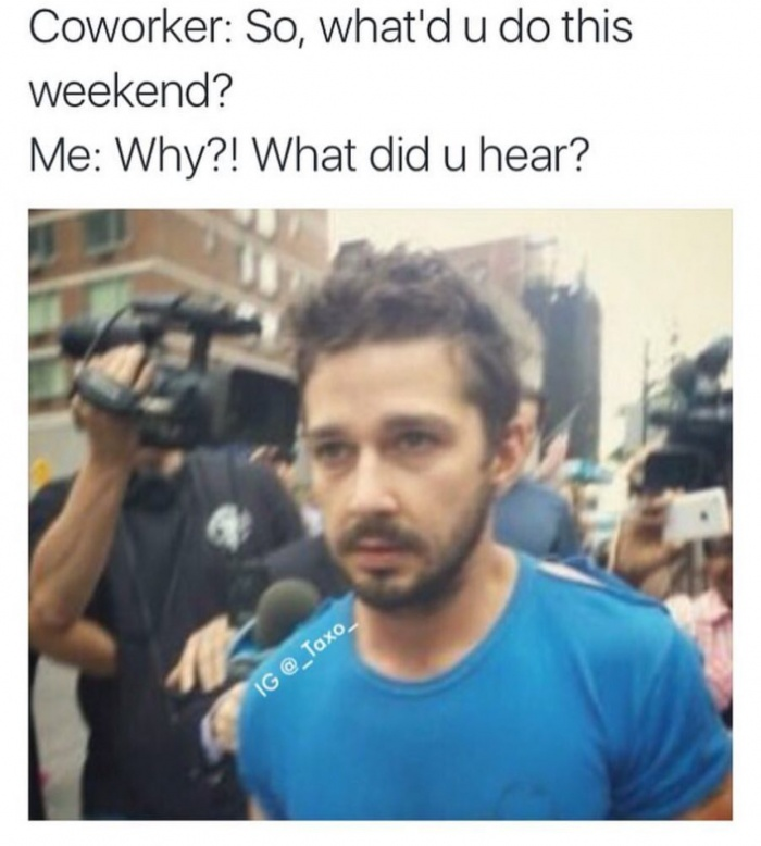 8 - Shia Labouf meme about getting up to no good for the weekend.