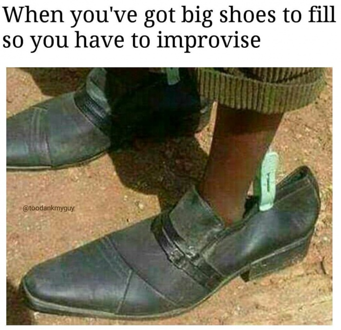 35 - Meme about filling in some big shoes.