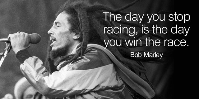 4 - Bob Marley quote about racing