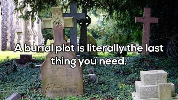 3 - Shower thought about how a burial plot is literally the last thing you need.