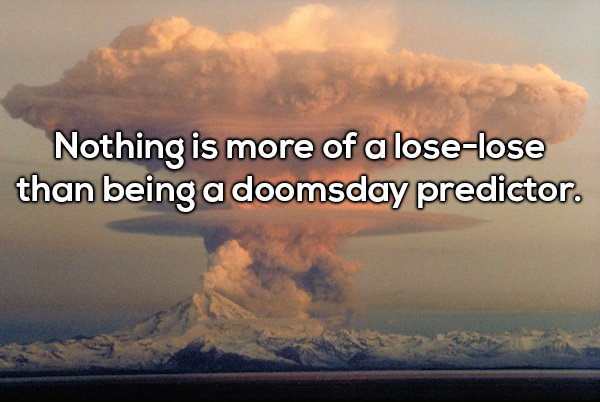 8 - Shower thought about how being a doomsday predictor is a lose-lose proposition.
