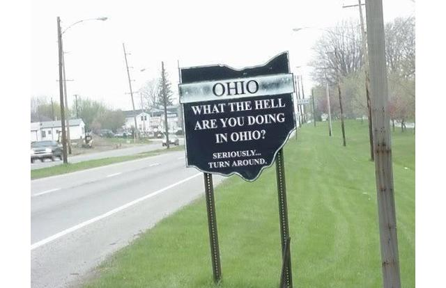 35 - Sign that says 'what the hell are you doing in Ohio' is about right. Ohio
