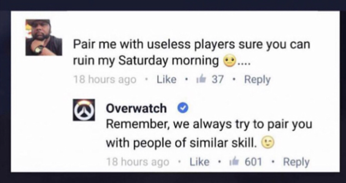 2 - Funny meme about Overwatch and how they match you up with players of similar skill level.