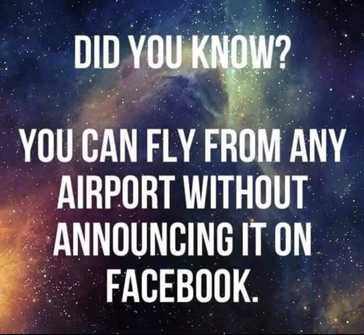 4 - Little known fun fact that you can fly right out of an airport without ever mentioning it on Facebook