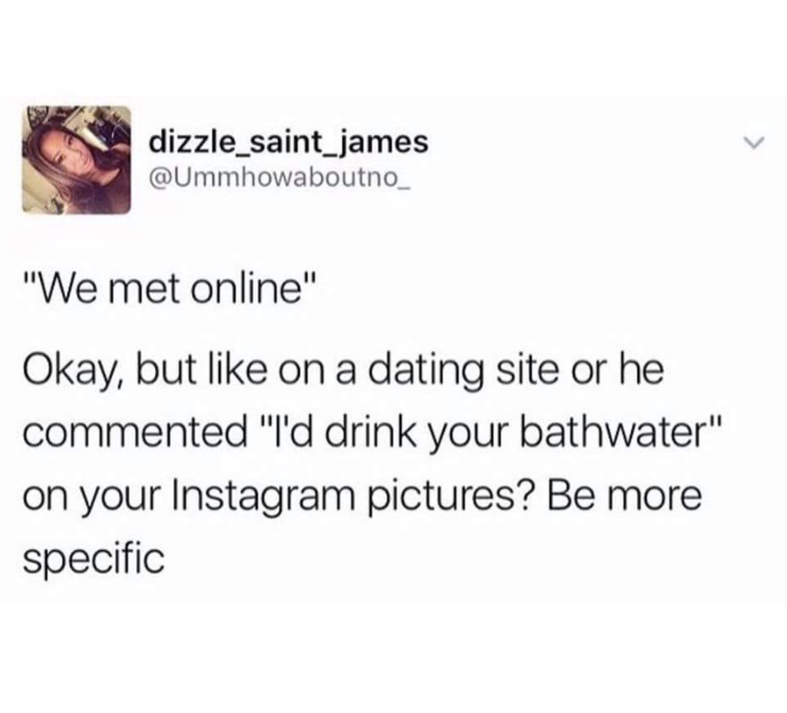 "2 - Funny comment about ""we met online"" and the difference being was it a dating site or did he make a weird comment about your pic."