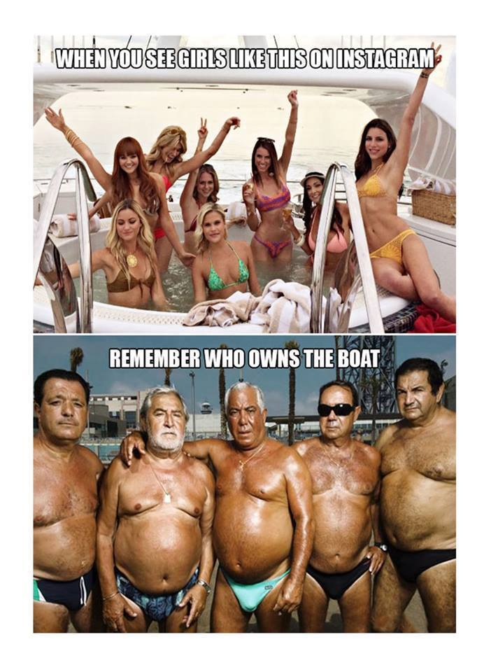 17 - Funny meme pointing out that those hot girls on a boat on Instagram are on these guy's boat.