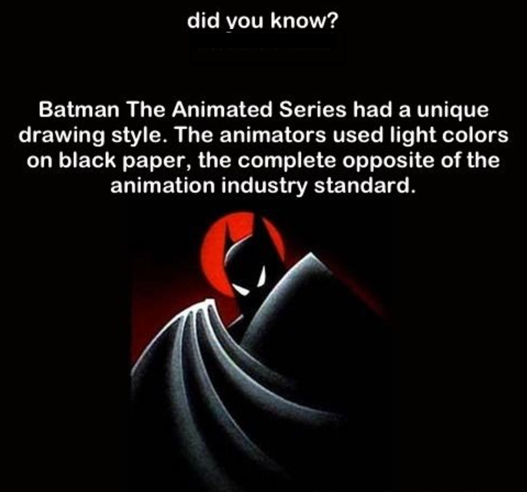 35 - Fun fact about Batman the Animated Series being drawing using light colors on dark paper, the opposite of the standard in the undustry.