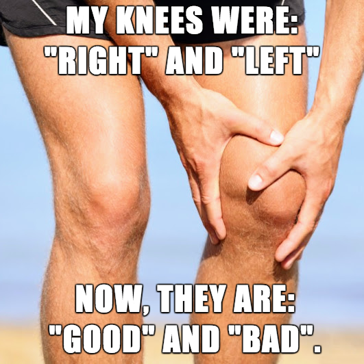 7 - Meme about aging and how knees used to be left and right and now they are good and bad.