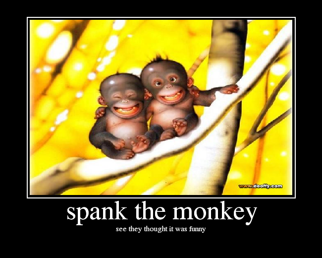 Spank the mounkey ass splendid!!!!
