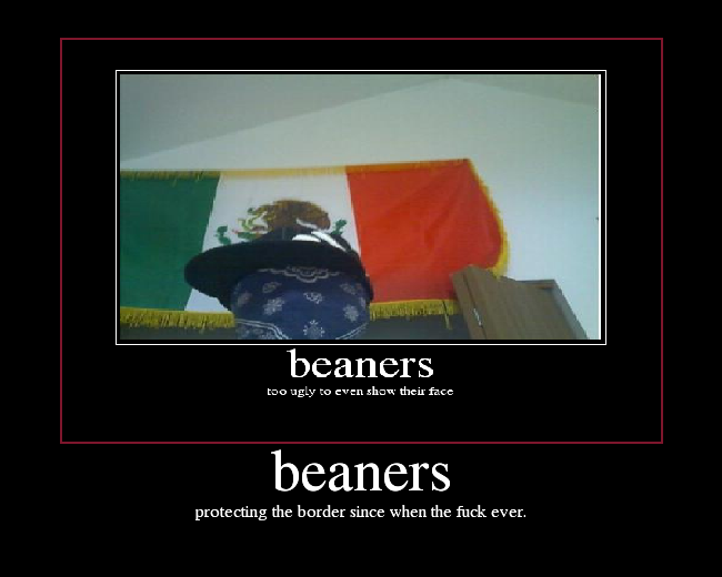 That can fuck mexican hate beaner question how