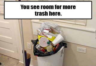 a completely full trash can. text reads: You see room for more trash here.