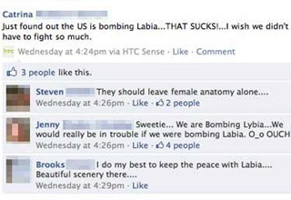 Facebook status update reads: Just found out the US is bombing Labia... THAT SUCKS! ...I wish we didn't have to fight so much.