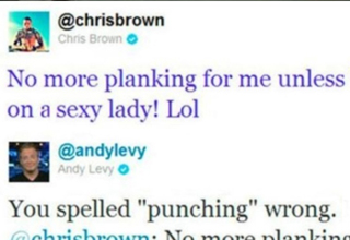 @ChrisBrown tweeted: No more planking for me unless it's on a sexy lady! Lol. @AndyLevy tweeted: You spelled 'punching' wrong.