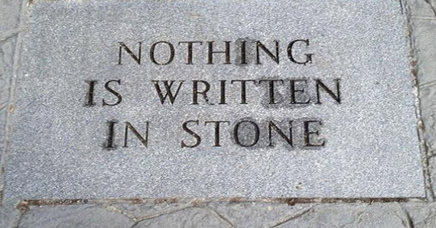 'Nothing is Written in Stone' is written i