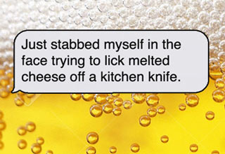 text message: i just stabbed myself in the face trying to lick cheese of a k