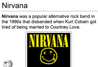 Wikipedia article that reads: Nirvana was a popular alternative rock band in the 1990s that disbanded when Kurt Cobain got tired of being married to Courtney Love