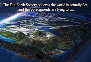 flat earth society things the world is fly government is lying