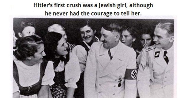 Hitler's first crush was a Jewish girl, although he never had the courage to tell her.