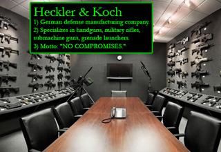Heckler & Koch 1) German defense manufacturing company. 2) Specializes in handguns, military rifles, submachine guns, grenade launchers. 3) Motto: