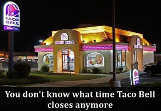 you don't know what time taco bell closes anymore