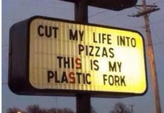 pizza hut sign reads cut my life into pizzas this is my plastic fork