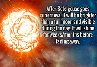 After Betelguese goes supernova, it will brighter than a full moon.