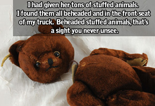 ex girlfriend beheaded all the stuffed animals and gave them back to