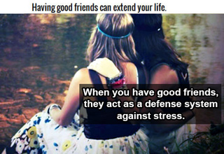 having good friends can extend your life