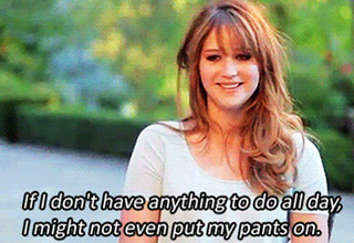 jennifer lawrence if i dont have anything to do all day i might not even put my p