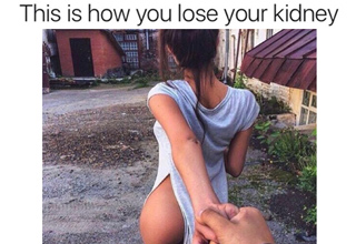 Funny meme of scantly clad girl leading a guy by the hand to a shady shack - caption on how to lose your kidney