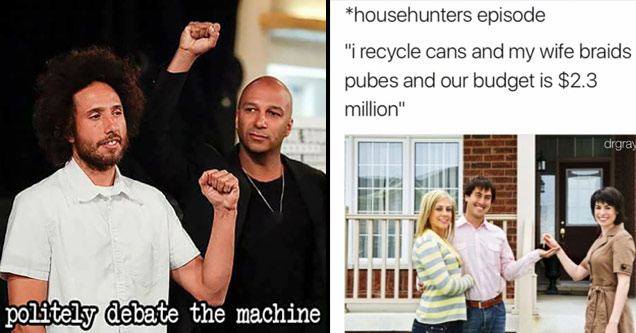 the singer of rage against the machine holding his fist up and a meme about house hunters ridiculous budgets