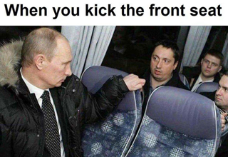 Putin wants you to stop kicking the seat
