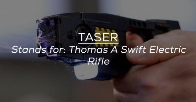 Taser stands for Thomas A Swift Electric Rifle