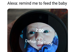 a meme where a man asked alexa to remind him  to feed the baby but she thought he said defeat the baby
