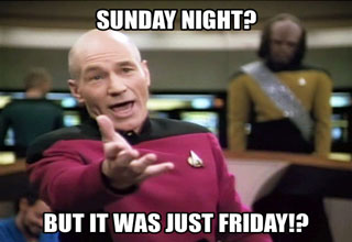 Sunday night memes - captain picard saying 'Sunday night? But it was just friday'
