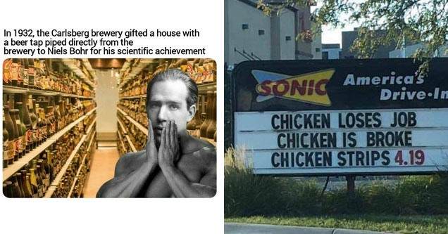 a meme about a scientist who got beer pumped directly to his house as a reward for research and a sign for the restaurant sonic with a joke about a broken chicken stripping