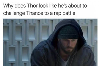 Thor is about to rap battle thanos.