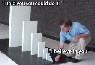 wholesome meme of a guy with pushing a tiny block into bigger blocks saying 'i believe in you' and 'i told you you could do it'