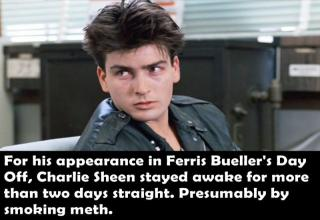 for his appearance in ferris buellers day off charlie sheen stayed awake for more than two days straight . presumably by smoking meth