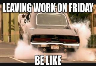 Leaving Work On Friday Meme Funny : Happy af funny friday memes feels gallery ebaum s world