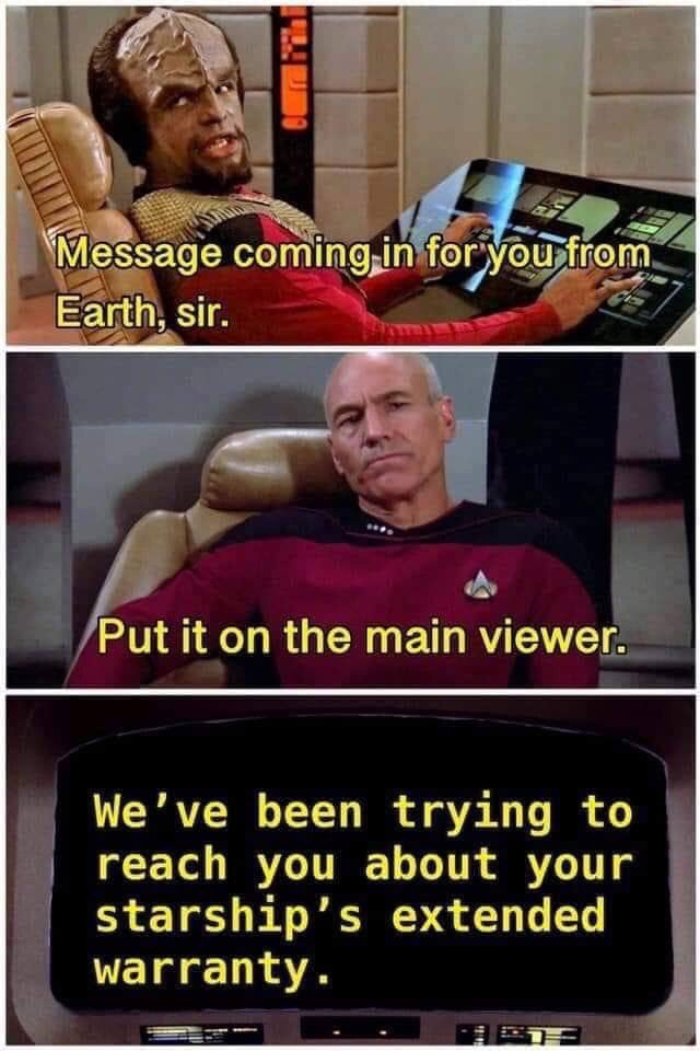 we ve been trying to reach you meme - Message coming in for you from Earth, sir. Put it on the main viewer. We've been trying to reach you about your starship's extended warranty.