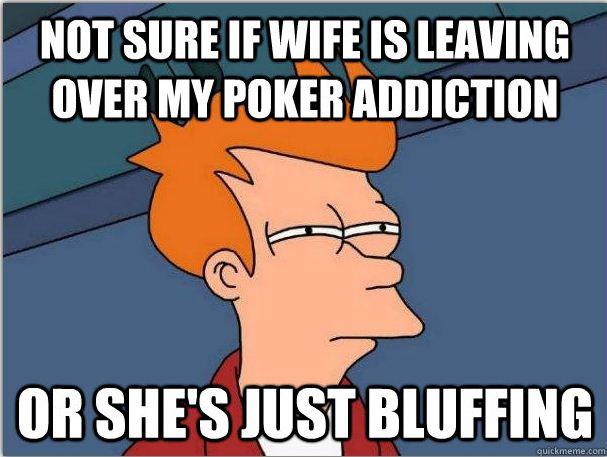 Chicks always bluff, but not always...