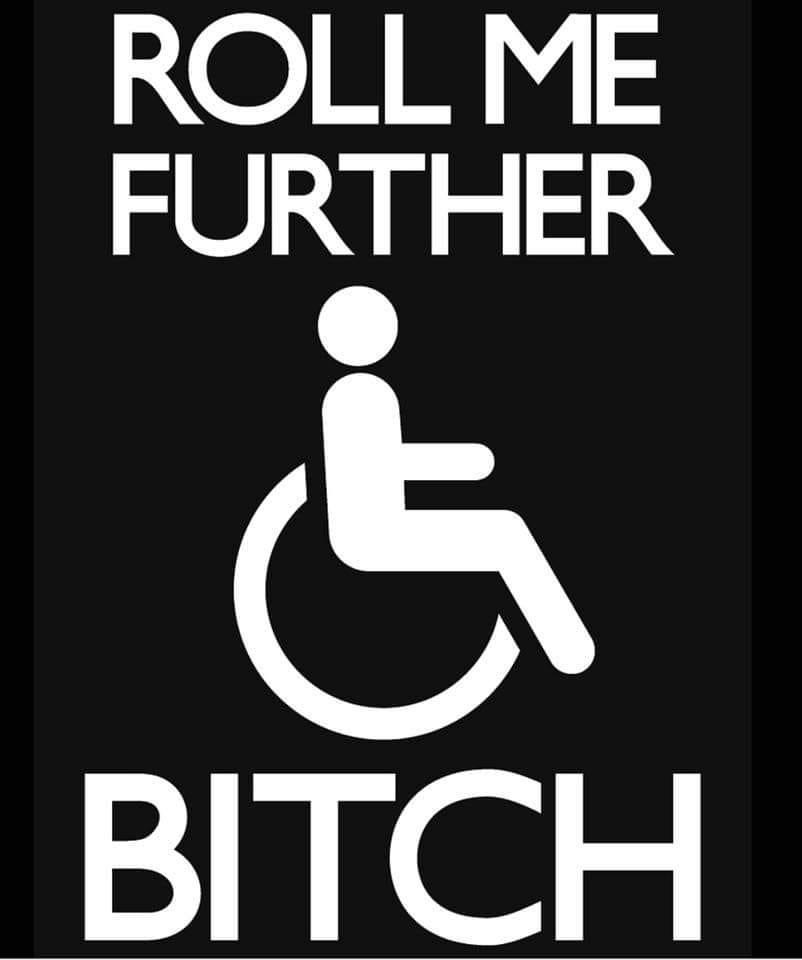 wheelchair - Roll Me Further Bitch