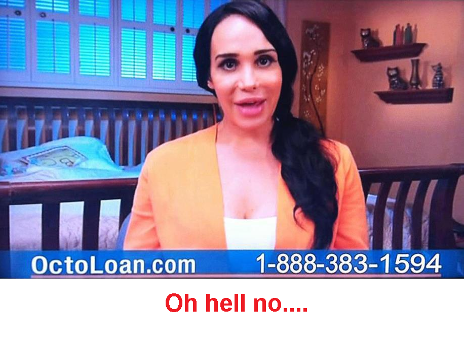 Oh hell no,,this is 100% real Octomom hits another all time low with backing a loan site with her face. Like I'm going to trust a stripper with 8 kids. Here is the ACTUAL site: https://www.octoloan.com/