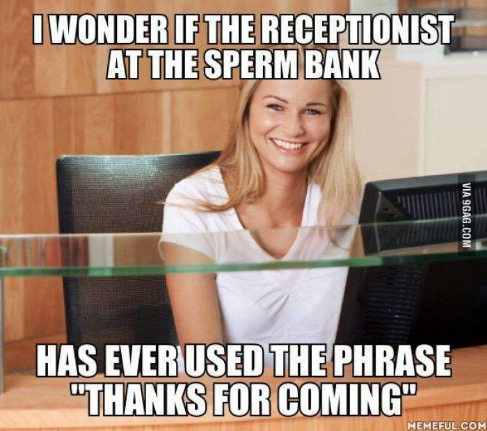 Image of: Clean Funny Meme About Receptionist At The Sperm Bank Ebaums World Nsfw Dirty Memes To Bust You Up Laughing Funny Gallery Ebaums